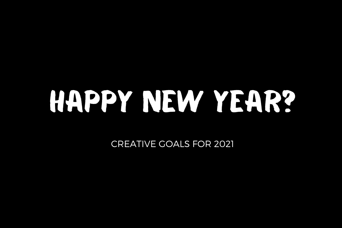 Creative Goals for 2021